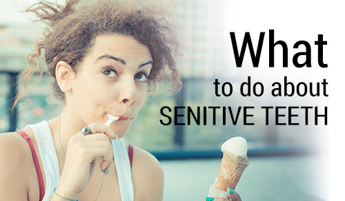 Sensitive Teeth: The Problem, and What You Can Do About It